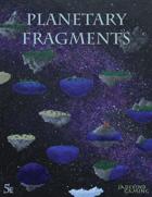 Planetary Fragments