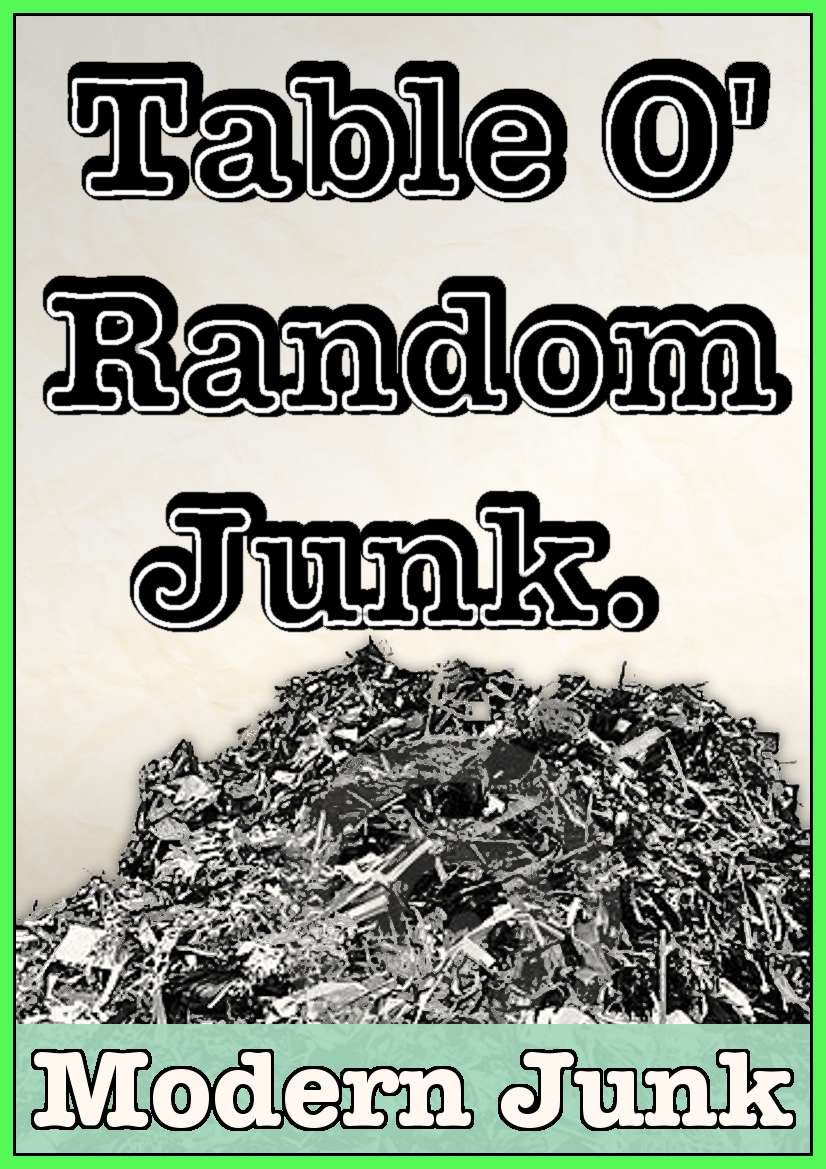 Table O' Random Junk - Modern Junk