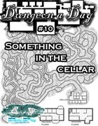 Dungeon a Day #10 - Something in the Cellar