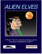 Alien Elves:  A Player Class for Old School Games (including Labyrinth Lord)