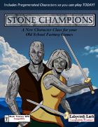 STONE CHAMPIONS: A New Character Class for Old School Games