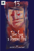13: Tales from a Diseased Mind