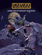 Castles & Crusades The Goblins of Mount Shadow