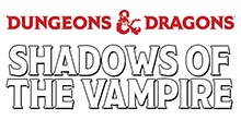 D&D: Shadows of the Vampire