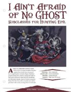 I Ain't Afraid Of No Ghost: Subclasses For Hunting Evil [5E]
