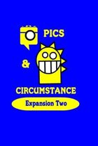 Pics & Circumstance Expansion Two