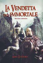 La Vendetta dell'Immortale (trilogia completa)