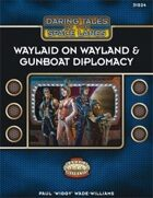 Daring Tales of the Space Lanes #01: Waylaid on Wayland & Gunboat Diplomacy for Fantasy Grounds II