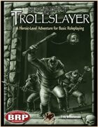 In Search of the Trollslayer for Fantasy Grounds and BRP
