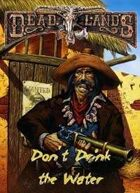 Deadlands Reloaded: Don't Drink the Water for Fantasy Grounds