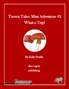 Tavern Tales - Mini Adventure #2: What a Trip! (PFRPG)