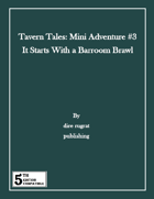 Tavern Tales - Mini Adventure #3: It Starts With a Barroom Brawl (5e)