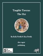 Tangible Taverns: The Hut (5e)