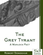 The Grey Tyrant: A Warlock Pact by 5by3 Games