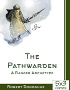 The Pathwarden: A Ranger Archetype by 5by3 Games