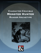 Character Crucible: Monster Hunter (A Ranger Archetype for 5E)