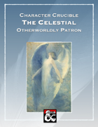 Character Crucible: The Celestial (A Warlock Otherworldly Patron For 5E)