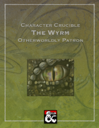 Character Crucible: The Wyrm (A Warlock Otherworldy Patron for 5E)