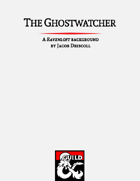 The Ghostwatcher: A Ravenloft Background