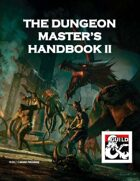 The Dungeon Master's Handbook II