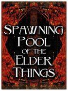 Spawning Pool of the Elder Things