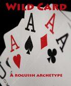 Wild Card - Roguish Archetype