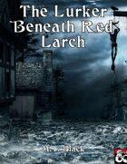 The Lurker Beneath Red Larch - Adventure