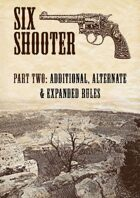 Six-shooter – Part Two: Additional, Alternate & Expanded Rules
