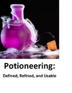 Potioneering: Defined, Refined, and Usable
