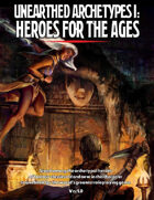 Unearthed Archetypes: Heroes for the Ages