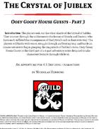 Ooey Gooey House Guests - Crystal of Juiblex part 3