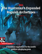 The Huntsman's Expanded Rogue Roguish Archetypes