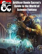 Artificer Ronin Sycrax's Guide to the World of Science Fantasy