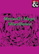 Maxwell's Magic Miscellanea