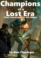 Champions of a Lost Era: Class Conversions for 5th Edition