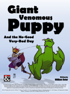 Giant Venomous Puppy and the No-Good Very-Bad Day