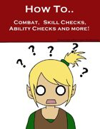 How to..Combat, Skill checks, Ability checks, and more