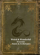 Weird & Wonderful: Draconic Races & Archetypes