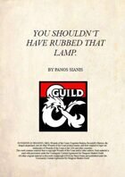 You Shouldn't Have Rubbed That Lamp. (5e Adventure)