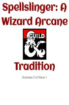 Spellslinger: A Wizard Arcane Tradition
