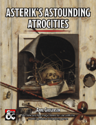 Asterik's Astounding Atrocities - 50+ New Magic Items