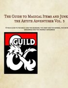 The Guide to Magical Items and Junk for the Astute Adventurer Vol. 3