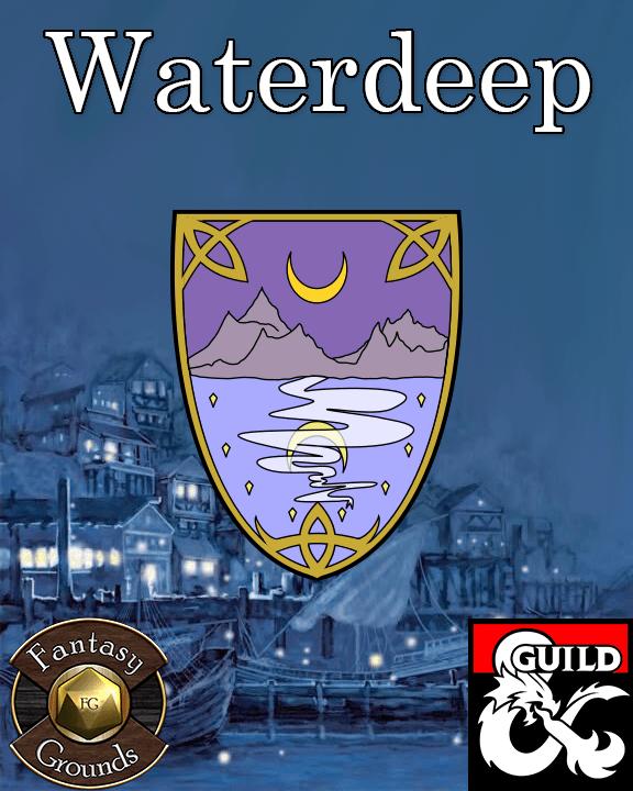 Waterdeep 5e Fantasy Grounds Module: All things Waterdeep in one