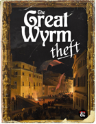 One Shot: The Great Wyrm Theft - Waterdeep's Shadow Heist No. 1