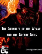 The Gauntlet of the Weave and the Arcane Gems