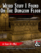 Weird Stuff I Found On The Dungeon Floor: A Guide to Unique Magical Items and Their Construction