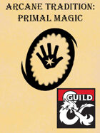 Arcane Tradition: Primal Magic