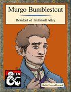 Murgo Bumblestout: Resident of Trollskull Alley