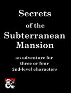 Secrets of the Subterranean Mansion