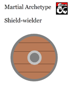 Martial Archetype - Shield-wielder